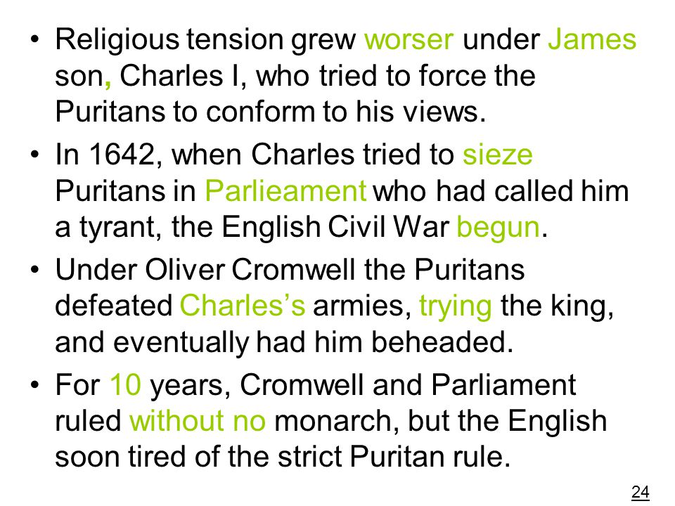 Religious tension grew worser under James son, Charles I, who tried to force the Puritans to conform to his views.