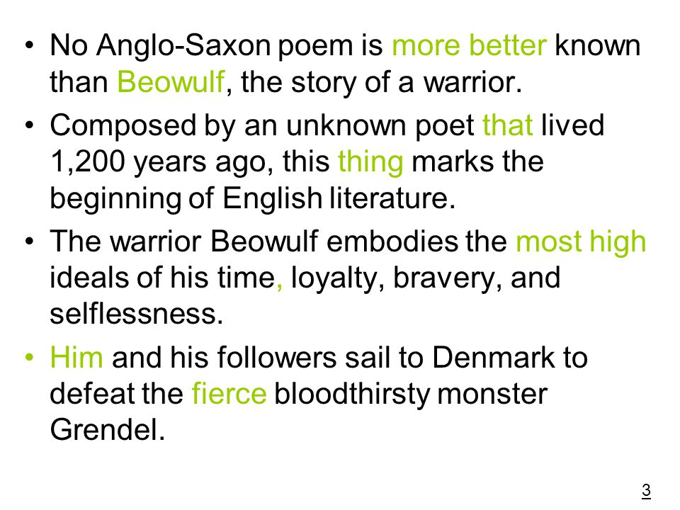 No Anglo-Saxon poem is more better known than Beowulf, the story of a warrior.