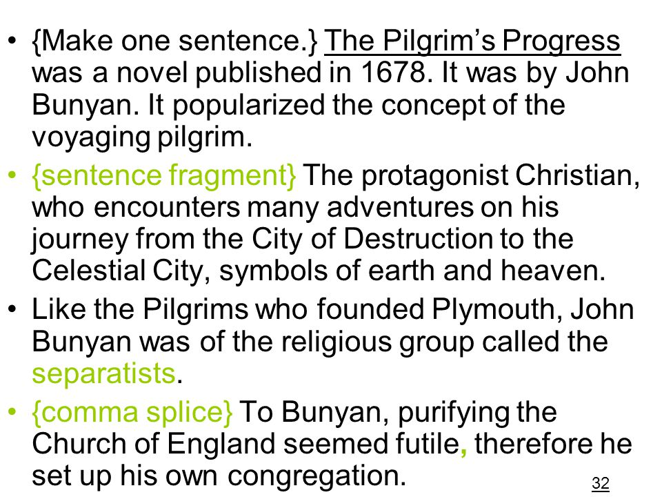 {Make one sentence.} The Pilgrim's Progress was a novel published in 1678. It was by John Bunyan. It popularized the concept of the voyaging pilgrim.
