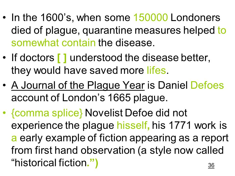 In the 1600's, when some 150000 Londoners died of plague, quarantine measures helped to somewhat contain the disease.