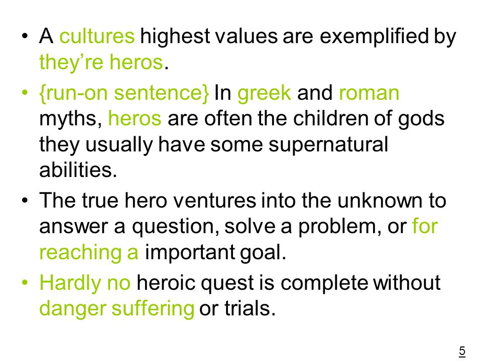 A cultures highest values are exemplified by they're heros.