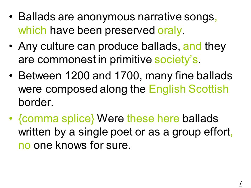 Ballads are anonymous narrative songs, which have been preserved oraly.