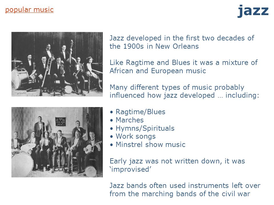 jazz popular music. Jazz developed in the first two decades of the 1900s in New Orleans.