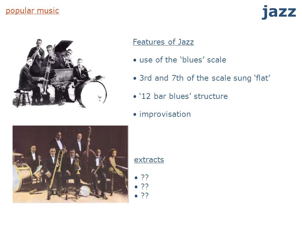 jazz popular music Features of Jazz use of the 'blues' scale