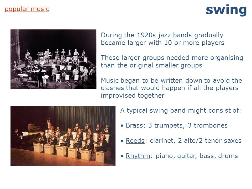 swing popular music. During the 1920s jazz bands gradually became larger with 10 or more players.