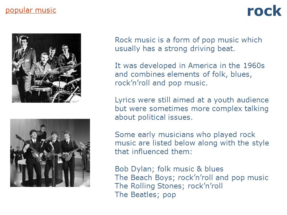 rock popular music. Rock music is a form of pop music which usually has a strong driving beat.