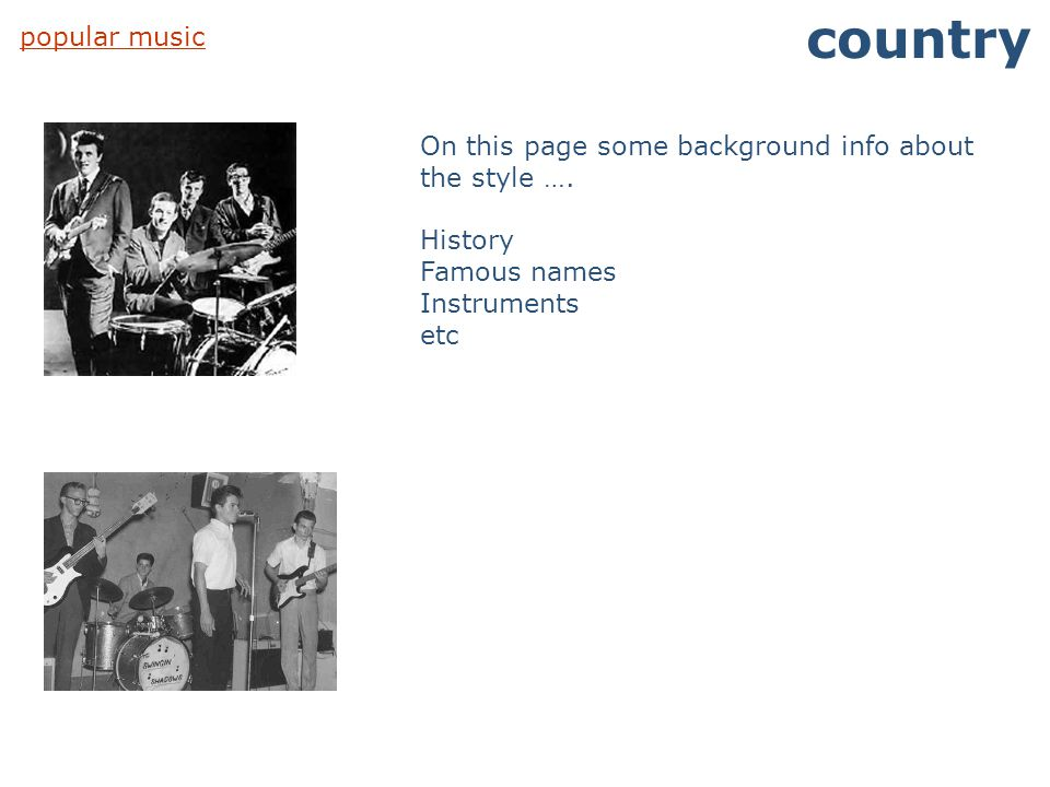 country popular music. On this page some background info about the style …. History. Famous names.