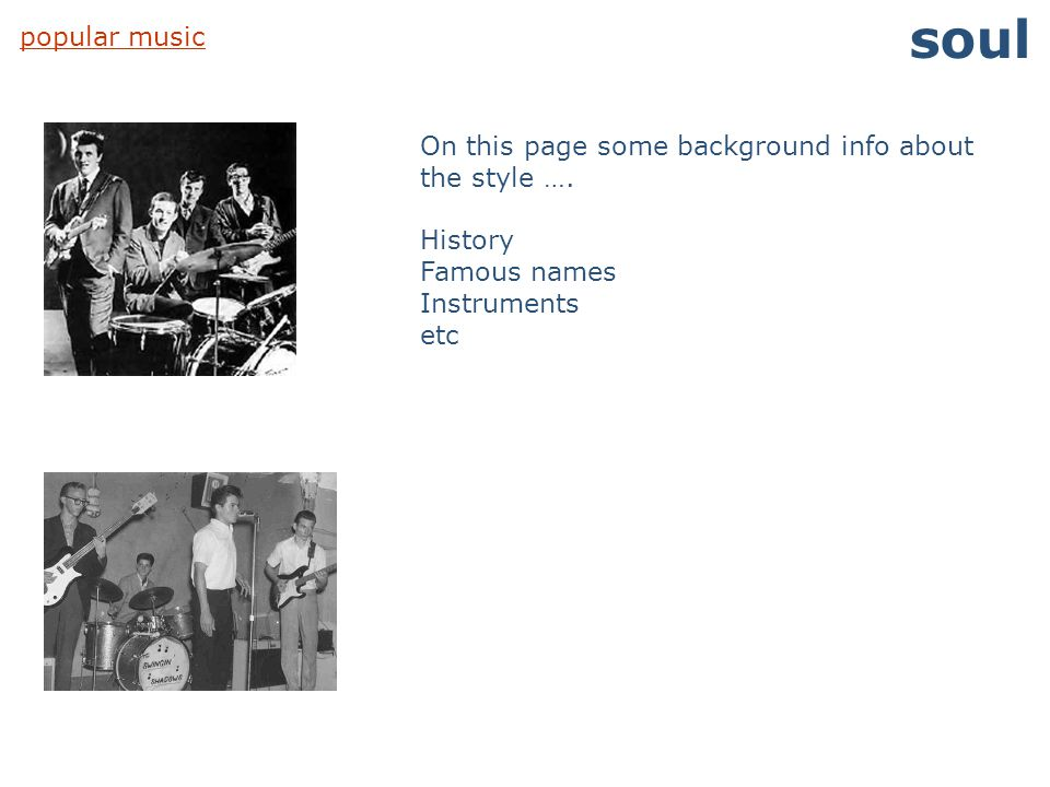 soul popular music. On this page some background info about the style …. History. Famous names. Instruments.