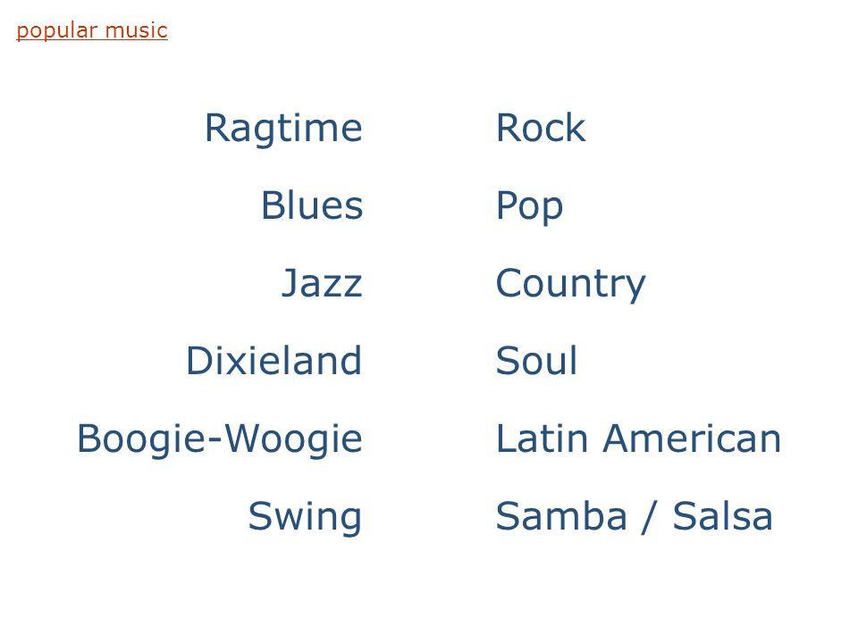 Ragtime Blues Jazz Dixieland Boogie-Woogie Swing Rock Pop Country Soul