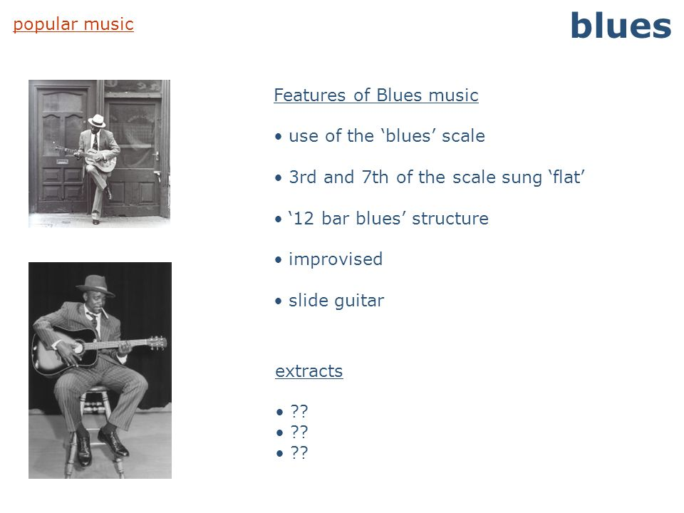 blues popular music Features of Blues music use of the 'blues' scale