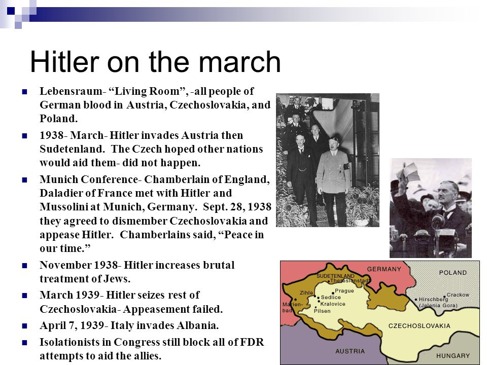 Hitler on the march Lebensraum- Living Room , -all people of German blood in Austria, Czechoslovakia, and Poland.