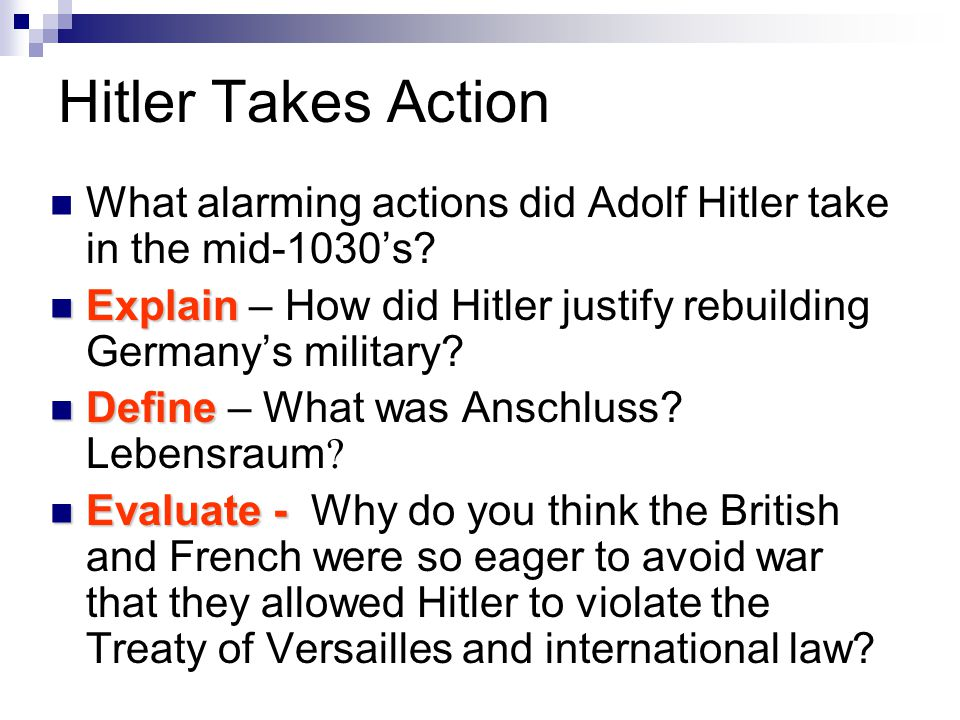 Hitler Takes Action What alarming actions did Adolf Hitler take in the mid-1030's Explain – How did Hitler justify rebuilding Germany's military