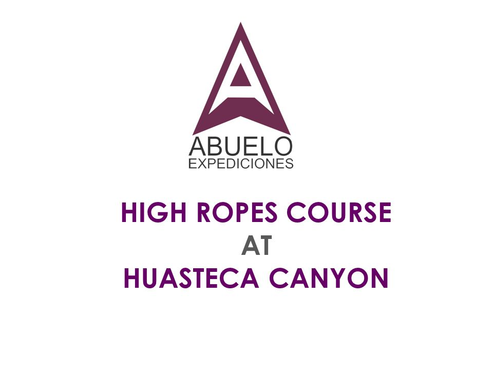 HIGH ROPES COURSE AT HUASTECA CANYON