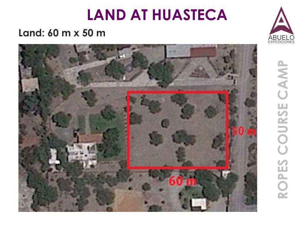 LAND AT HUASTECA Land: 60 m x 50 m ROPES COURSE CAMP