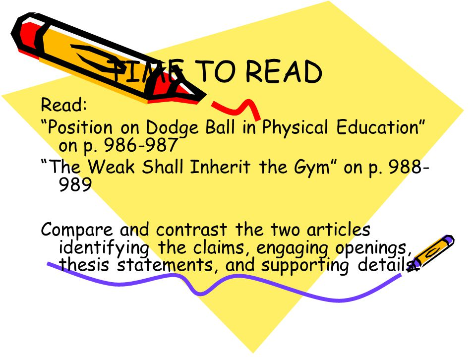 TIME TO READ Read: Position on Dodge Ball in Physical Education on p. 986-987. The Weak Shall Inherit the Gym on p. 988-989.