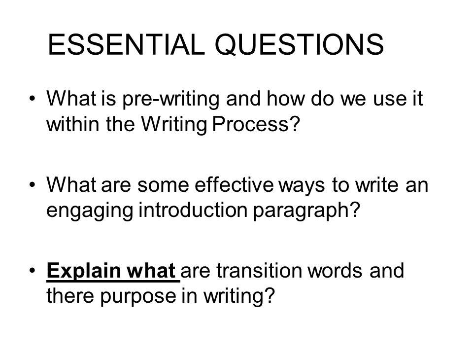 ESSENTIAL QUESTIONS What is pre-writing and how do we use it within the Writing Process
