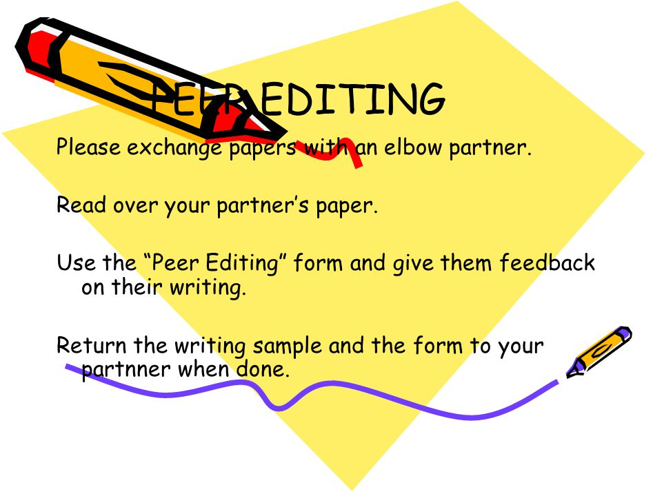 PEER EDITING Please exchange papers with an elbow partner.