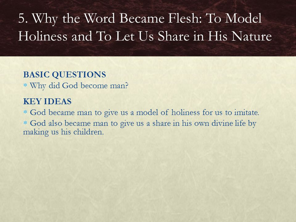 5. Why the Word Became Flesh: To Model Holiness and To Let Us Share in His Nature