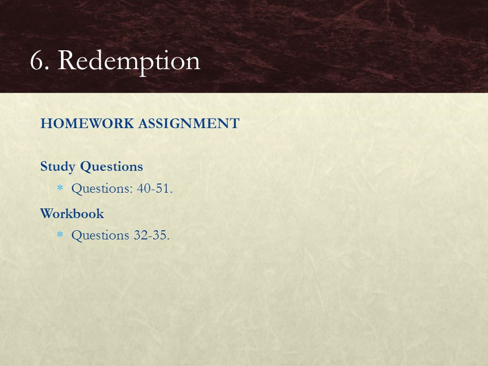 6. Redemption HOMEWORK ASSIGNMENT Study Questions Questions: 40-51.