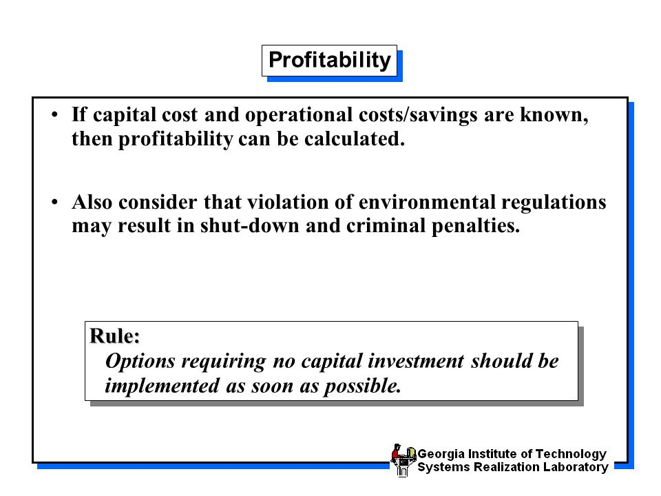 Profitability If capital cost and operational costs/savings are known, then profitability can be calculated.