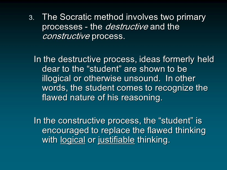 The Socratic method involves two primary processes - the destructive and the constructive process.