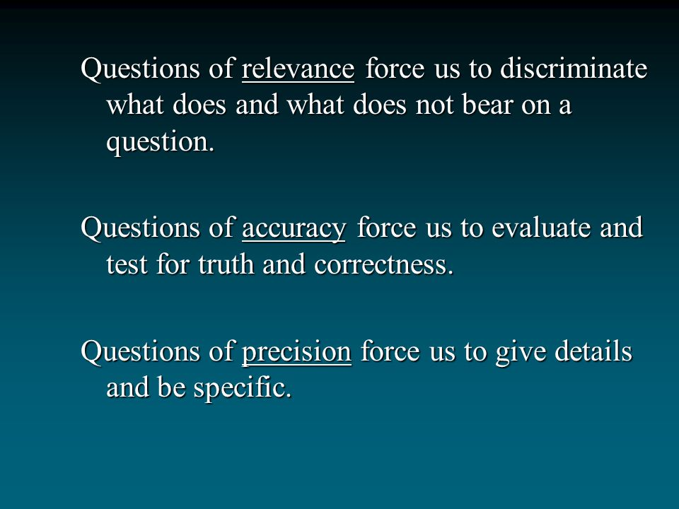 Questions of relevance force us to discriminate what does and what does not bear on a question.