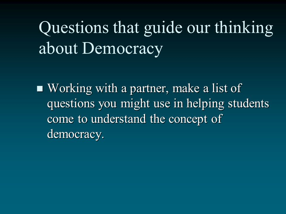 Questions that guide our thinking about Democracy