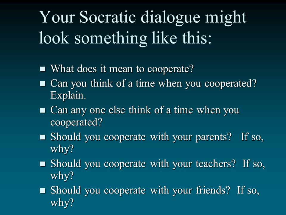 Your Socratic dialogue might look something like this: