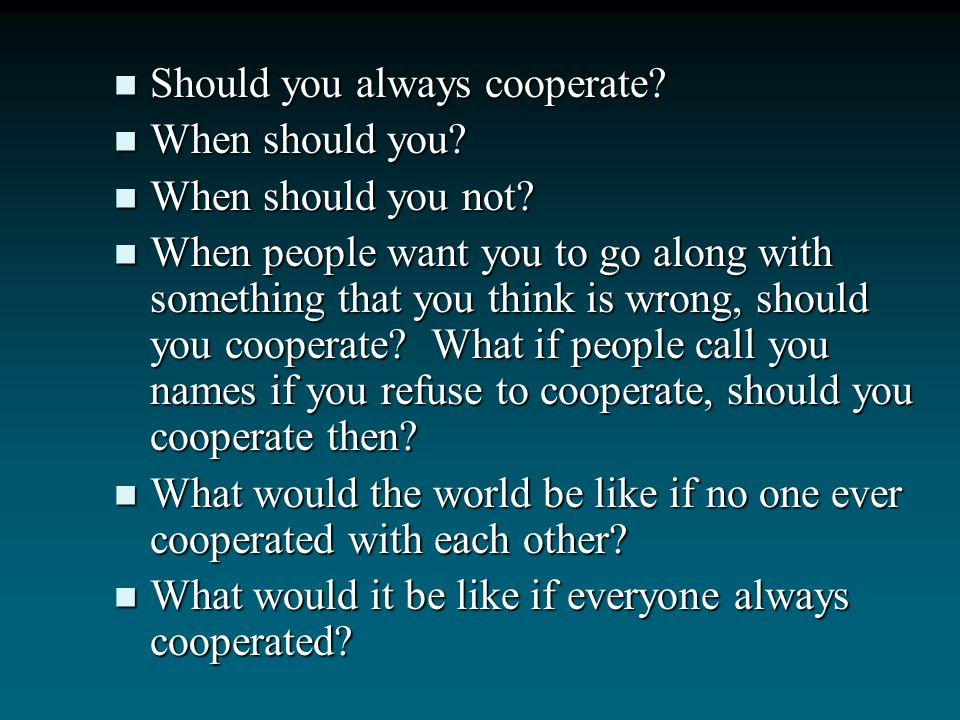 Should you always cooperate