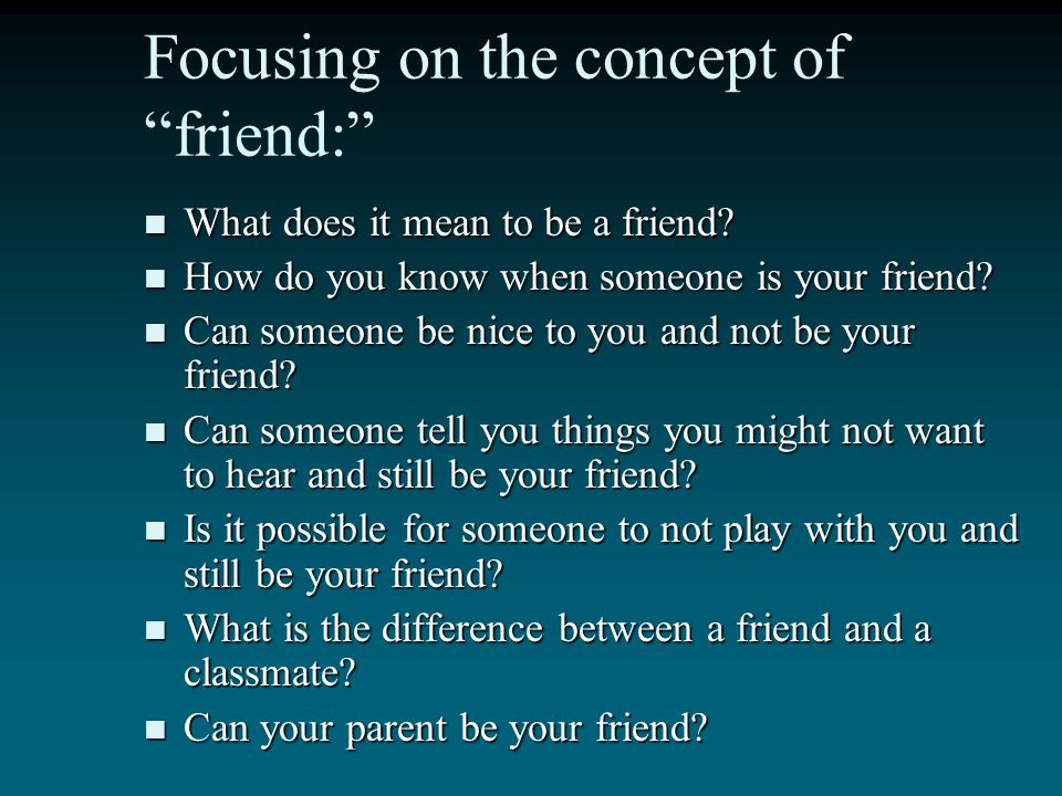 Focusing on the concept of friend: