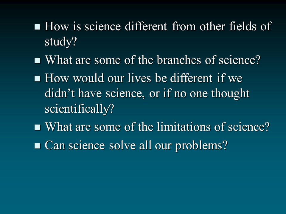 How is science different from other fields of study