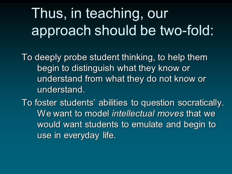 Thus, in teaching, our approach should be two-fold: