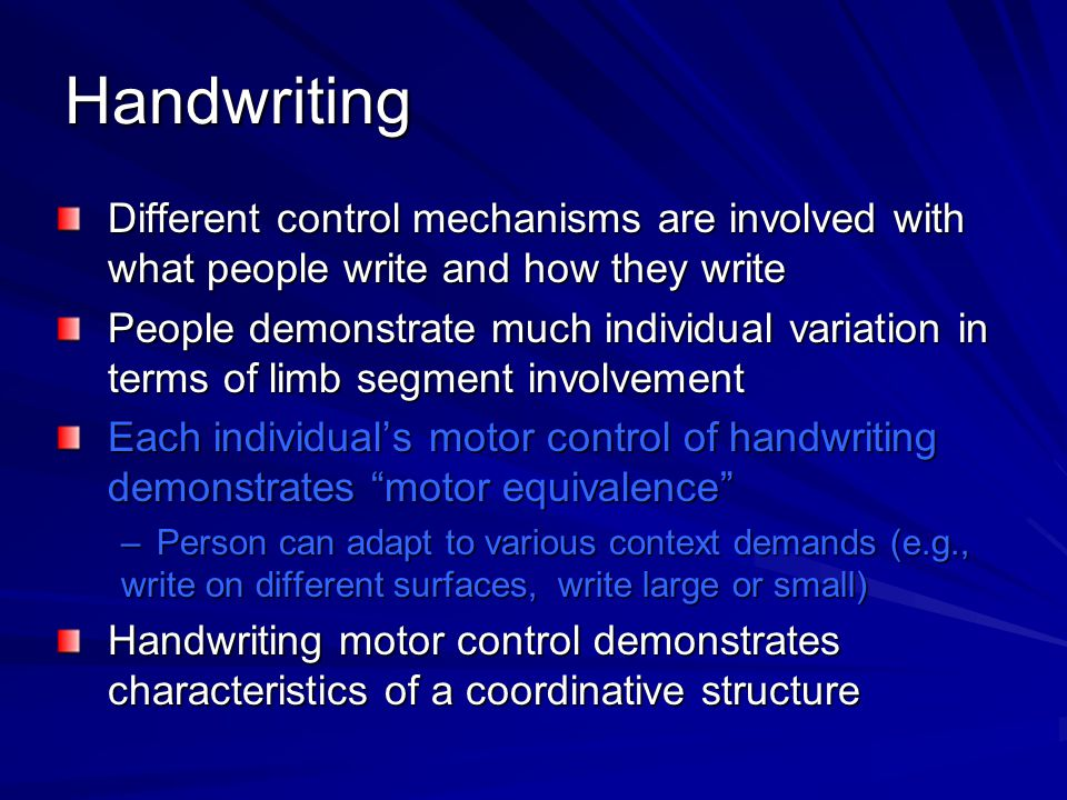 Handwriting Different control mechanisms are involved with what people write and how they write.