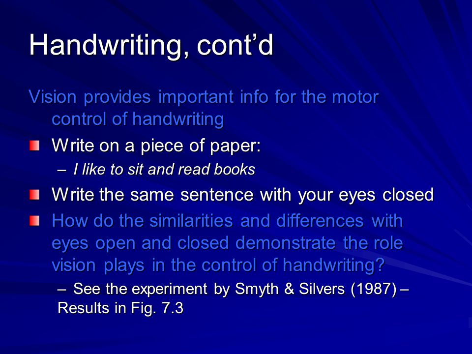 Handwriting, cont'd Vision provides important info for the motor control of handwriting. Write on a piece of paper: