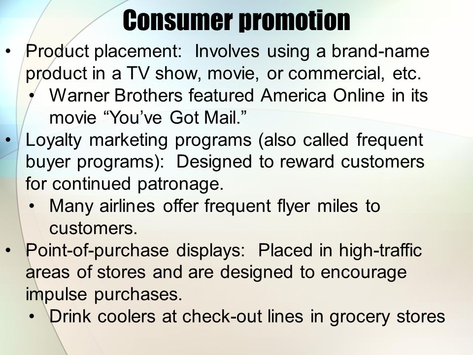 Consumer promotion Product placement: Involves using a brand-name product in a TV show, movie, or commercial, etc.