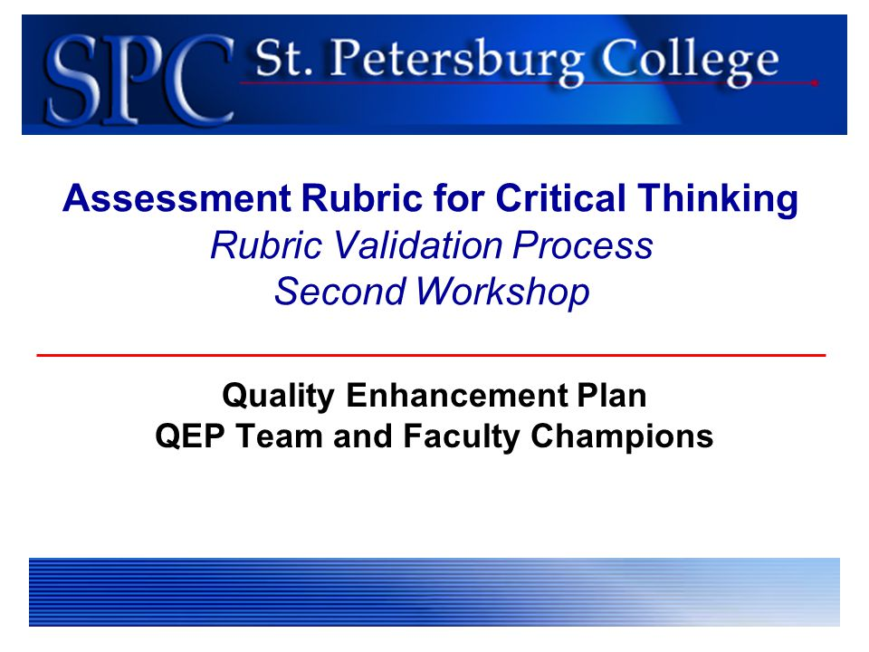 qep critical thinking assessment rubrics Part v: impact report of the quality enhancement plan executive summary (as submitted to sacs upon 2012 reaffirmation) a critical thinking rubric, and assessment.