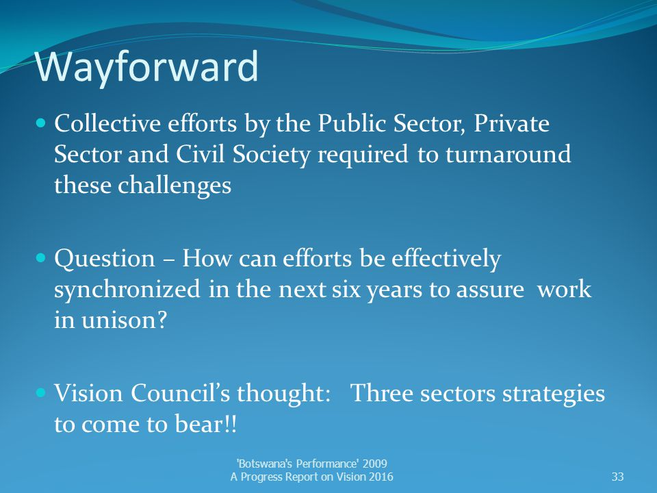 Wayforward Collective efforts by the Public Sector, Private Sector and Civil Society required to turnaround these challenges.