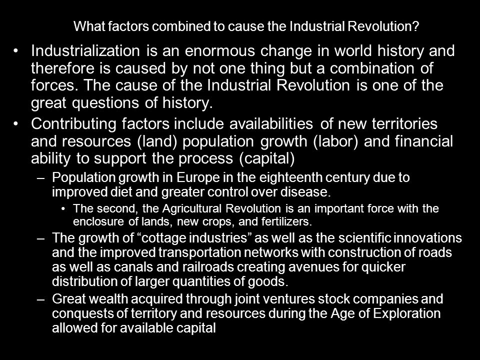 What factors combined to cause the Industrial Revolution