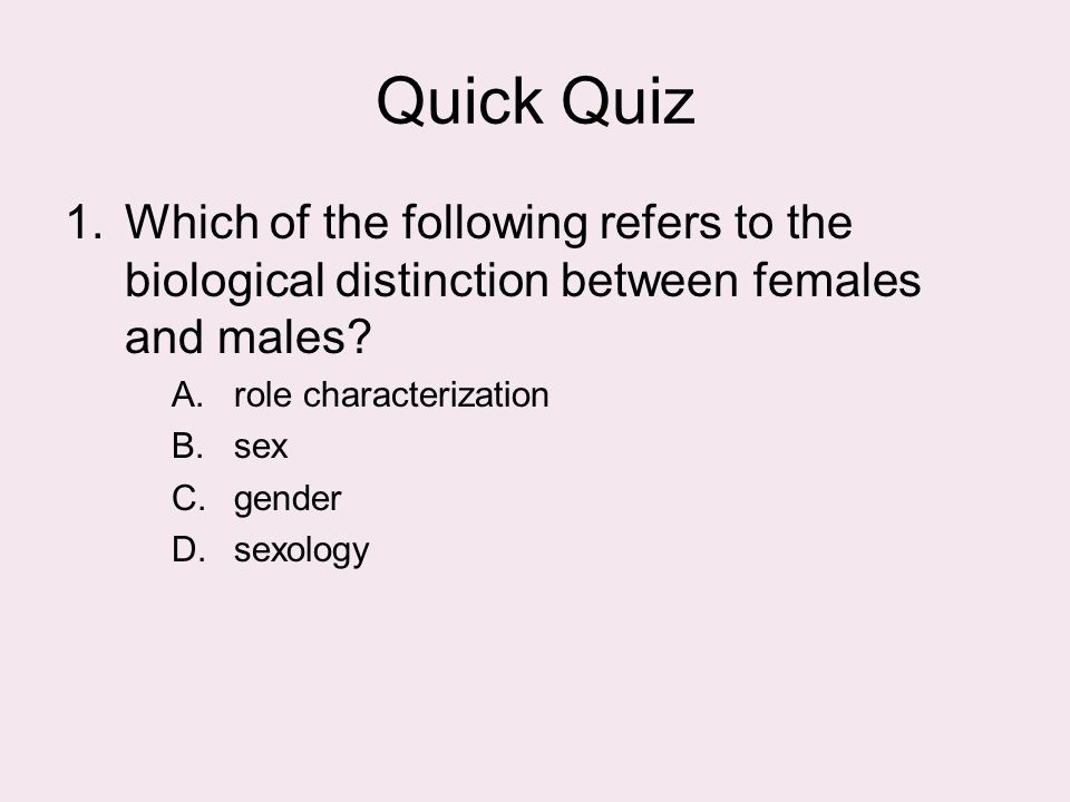 Quick Quiz Which of the following refers to the biological distinction between females and males role characterization.