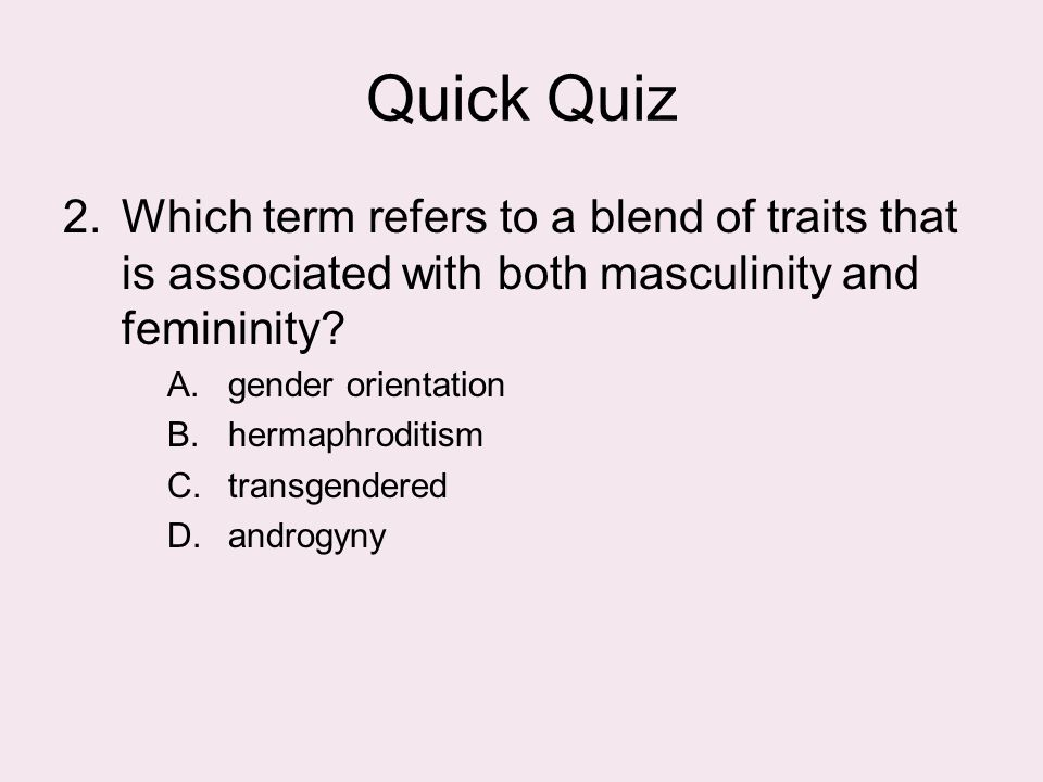 Quick Quiz Which term refers to a blend of traits that is associated with both masculinity and femininity