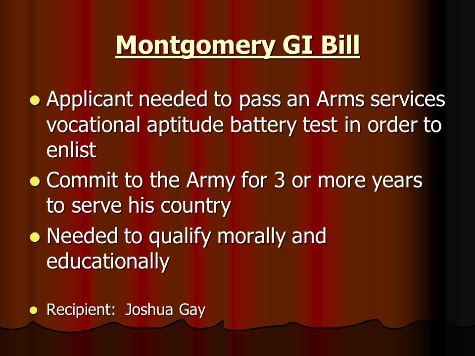 Montgomery GI Bill Applicant needed to pass an Arms services vocational aptitude battery test in order to enlist.