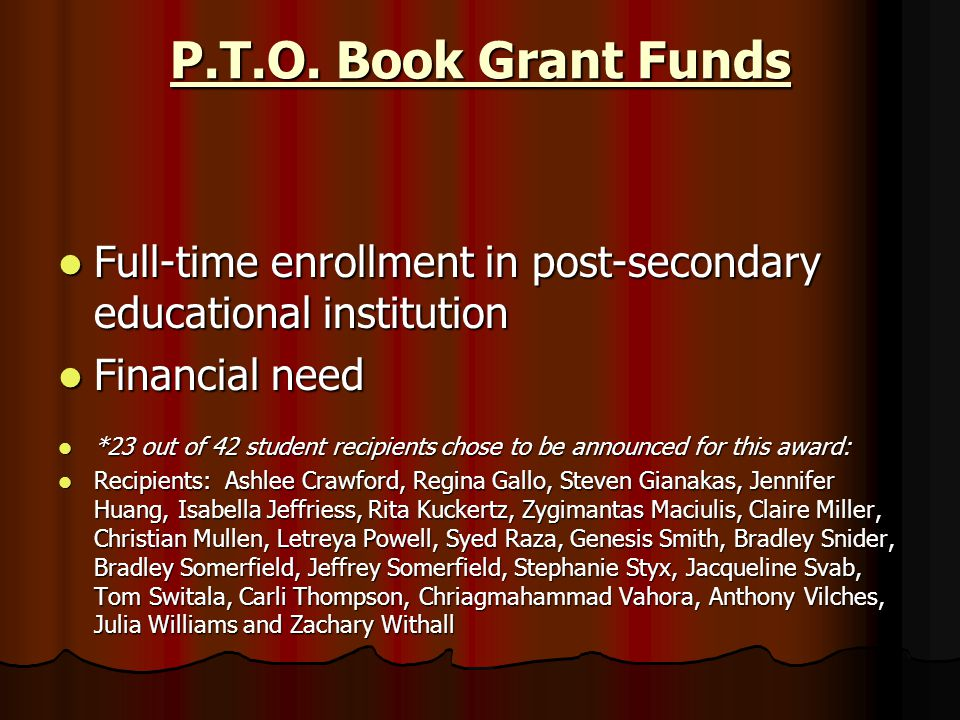 P.T.O. Book Grant Funds Full-time enrollment in post-secondary educational institution. Financial need.