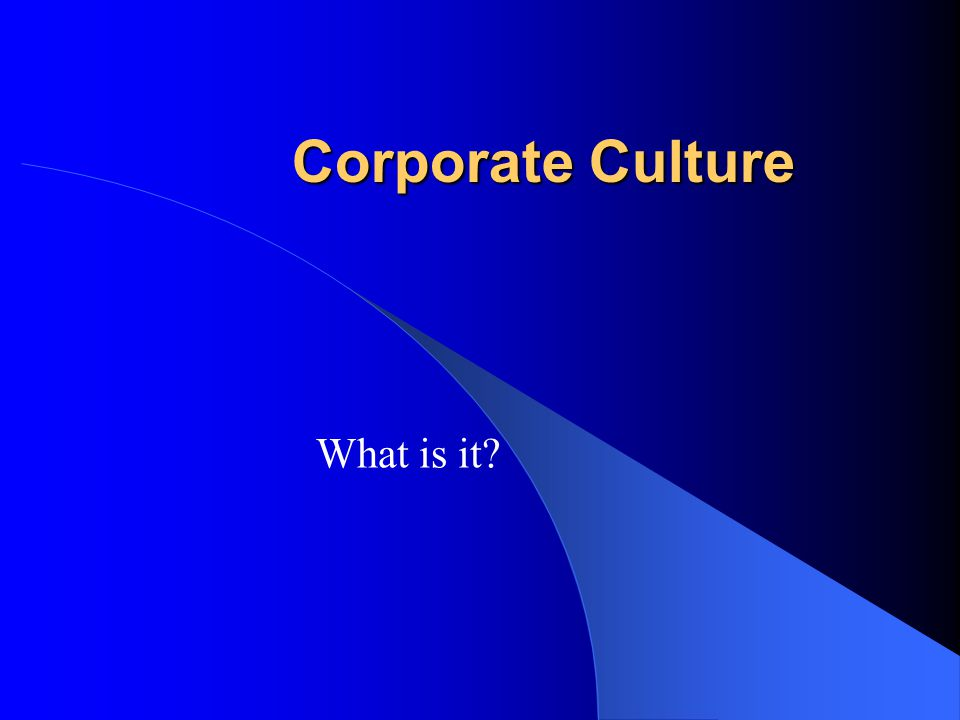 Corporate Culture What is it