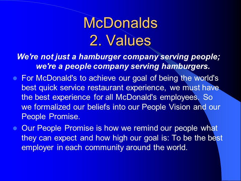 McDonalds 2. Values We re not just a hamburger company serving people; we re a people company serving hamburgers.