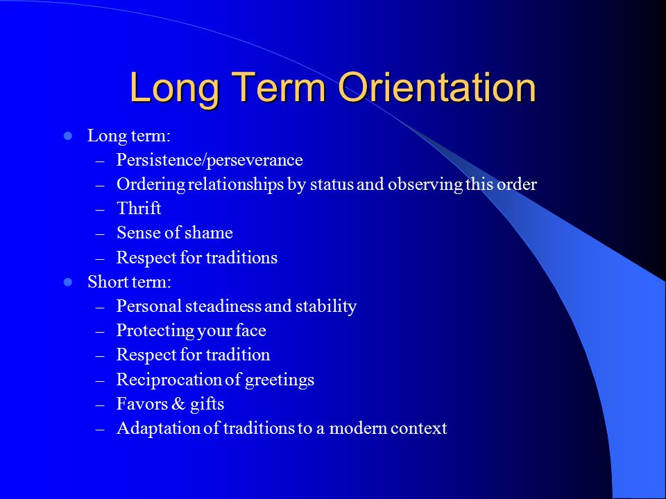 Long Term Orientation Long term: Persistence/perseverance