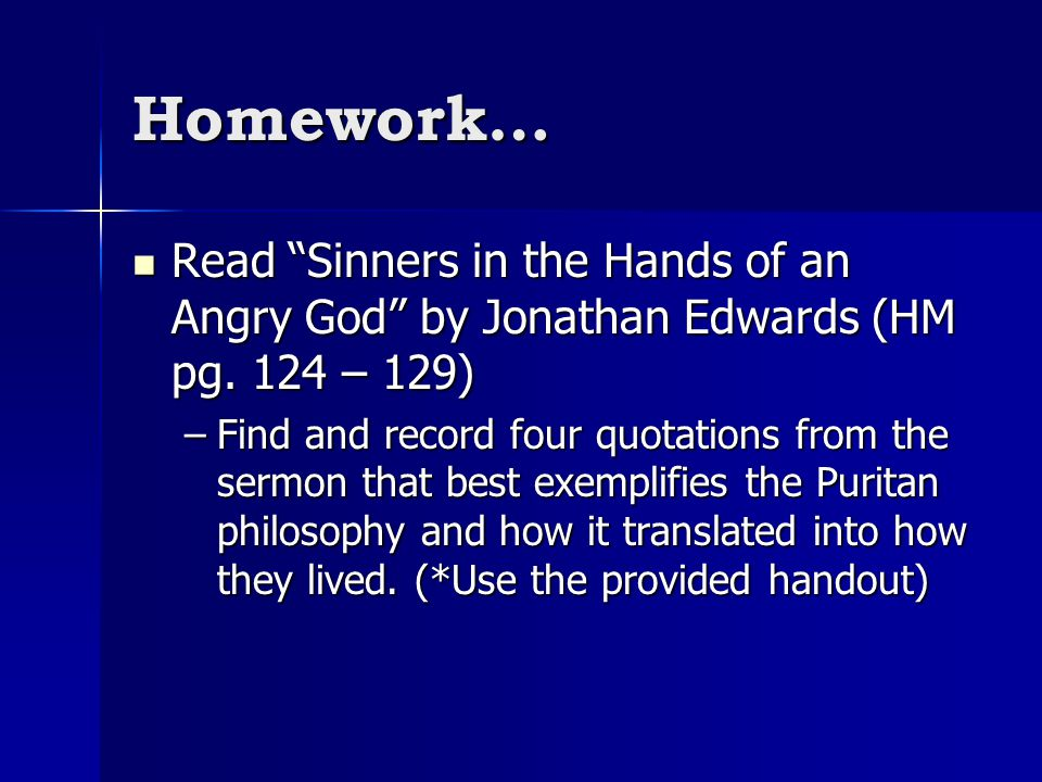 Homework… Read Sinners in the Hands of an Angry God by Jonathan Edwards (HM pg. 124 – 129)