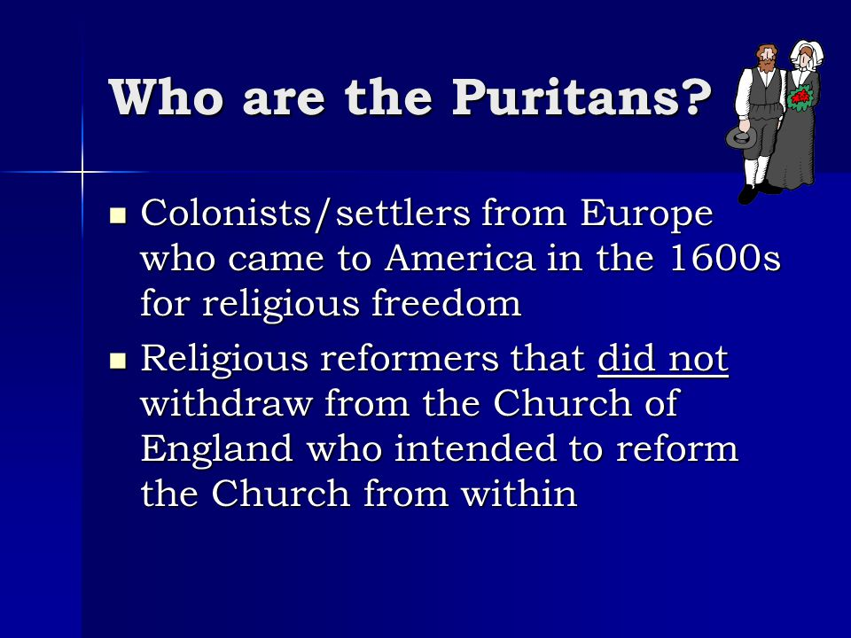 Who are the Puritans Colonists/settlers from Europe who came to America in the 1600s for religious freedom.