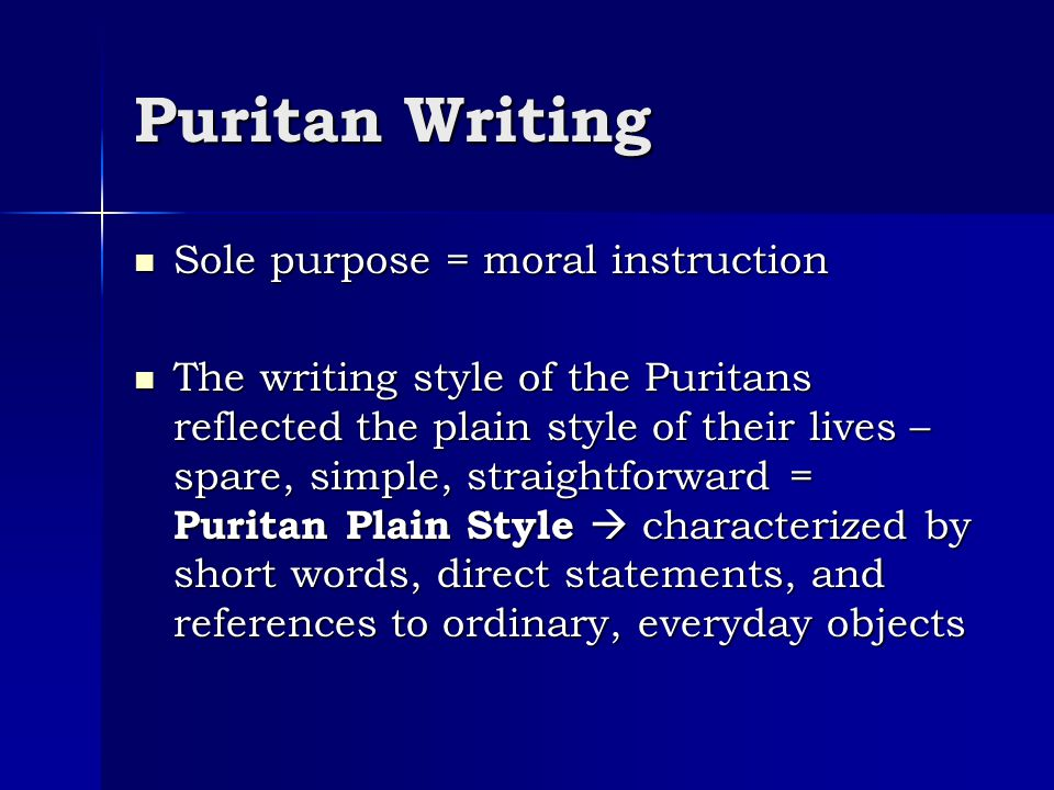 Puritan Writing Sole purpose = moral instruction