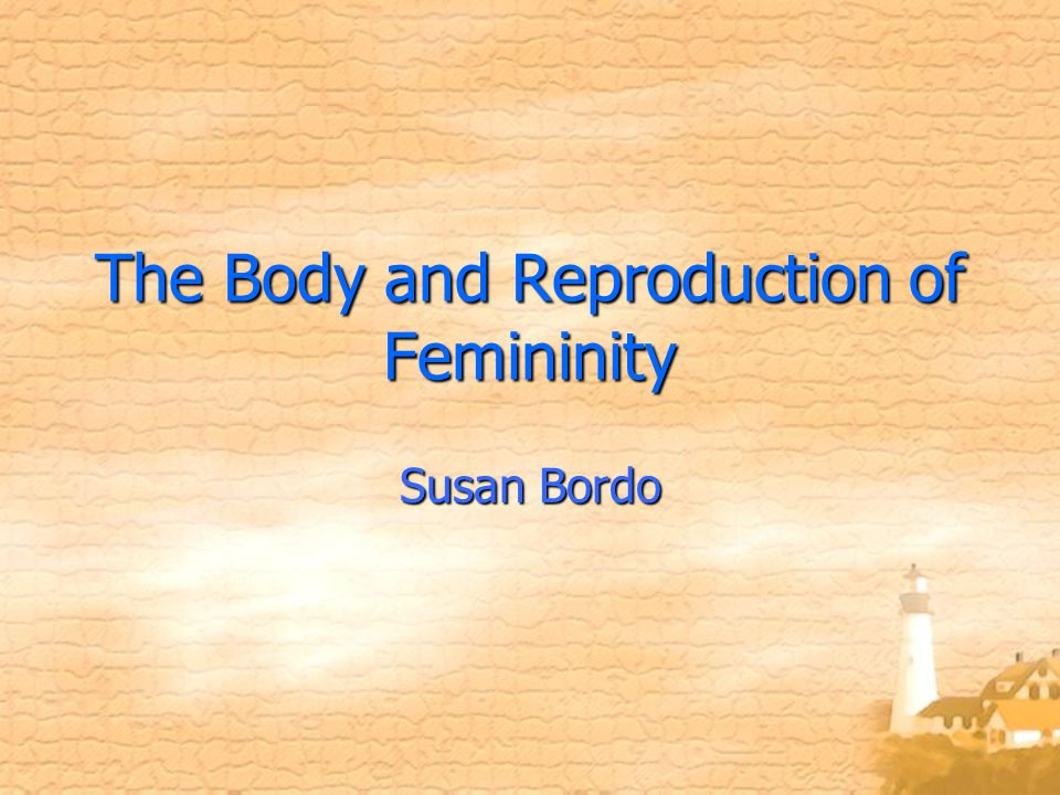 The Body and Reproduction of Femininity