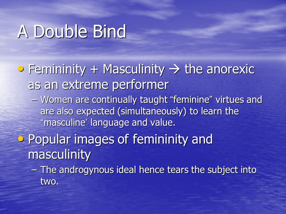 A Double Bind Femininity + Masculinity  the anorexic as an extreme performer.